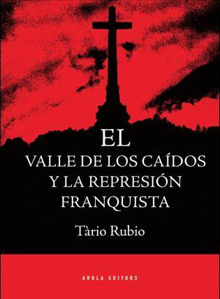 Imagen de cubierta: EL VALLE DE LOS CAÍDOS Y LA REPRESIÓN FRANQUISTA